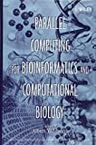 Parallel computing for bioinformatics and computational biology : models, enabling technologies, and case studies / edited by Albert Y. Zomaya