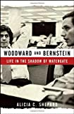 Woodward and Bernstein : life in the shadow of Watergate / Alicia C. Shepard