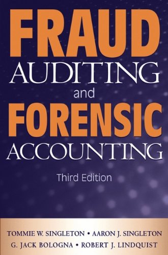 Fraud Auditing and Forensic Accounting, Singleton, Tommie W.; Singleton, Aaron J.; Bologna, G. Jack; Lindquist, Robert J.