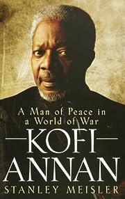 Kofi Annan: A Man of Peace in a World of War…