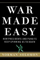 War Made Easy: How Presidents and Pundits…