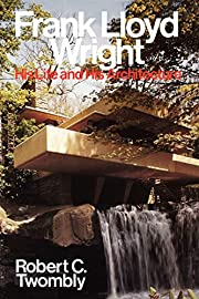 Frank Lloyd Wright: His Life and His…