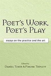 Poet's Work, Poet's Play: Essays on the…