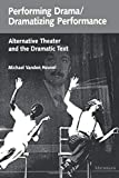 Image for Performing Drama/Dramatizing Performance: Alternative Theater and the Dramatic Text (Theater: Theory/Text/Performance)