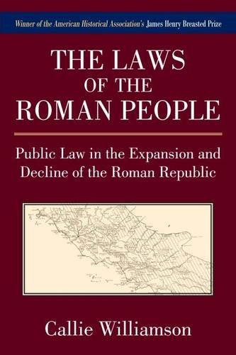 The Laws of the Roman People: Public Law in the Expansion and Decline of the Roman Republic, Callie Williamson