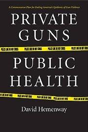 Private Guns, Public Health – tekijä:…