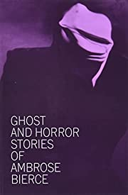 Ghost and Horror Stories of Ambrose Bierce…