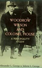 Woodrow Wilson and Colonel House: A…