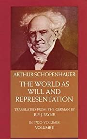 The World as Will and Representation, Vol. 2…