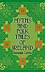 Myths and Folk Tales of Ireland - Jeremiah Curtin