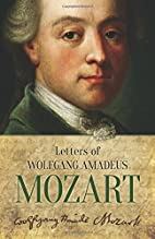 Letters of Wolfgang Amadeus Mozart by…