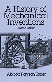 A History of Mechanical Inventions: Revised…