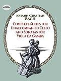Complete suites for unaccompanied cello : and Sonatas for viola da gamba / Johann Sebastian Bach