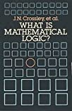 What is mathematical logic? / J. N. Crossley, C. J. Ash, C. J. Brickhill, [et al.]