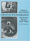Creative photography : aesthetic trends, 1839-1960 / by Helmut Gernsheim