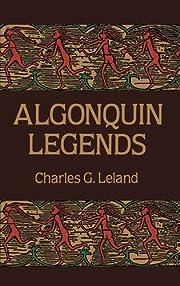Algonquin Legends de Charles G. Leland