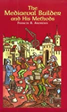 The Medieval Builder And Hist Methods by…