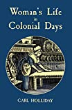 Woman's life in colonial days / Carl Holliday