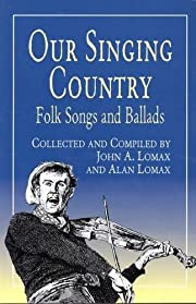 Our Singing Country: Folk Songs and Ballads…