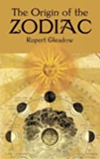 The origin of the zodiac by Rupert Gleadow