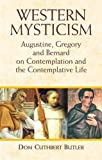 Western mysticism : Augustine, Gregory, and Bernard on contemplation and the contemplative life / Cuthbert Butler