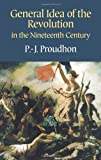 General idea of the revolution in the nineteenth century / by P.-J. Proudhon ; translated from the French by John Beverley Robinson