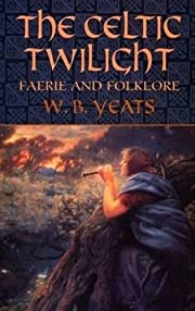 The Celtic Twilight: Faerie and Folklore…
