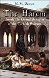 The Harem : Inside the Grand Seraglio of the Turkish Sultans