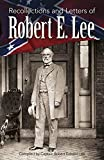 Recollections and letters of Robert E. Lee / compiled by Robert Edward Lee