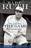 Playing the game : my early years in baseball / Babe Ruth ; edited by William R. Cobb, with an Introduction by Paul Dickson