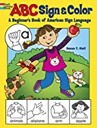 ABC Sign and Color: A Beginner's Book…
