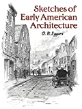 Sketches of early American architecture / by O. R. Eggers, with a series of descriptive monographs by William H. Crocker