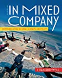 In mixed company : communicating in small groups and teams / J. Dan Rothwell