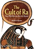 The cult of Ra : sun-worship in ancient Egypt / Stephen Quirke