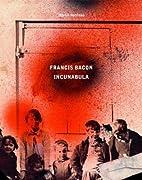 Francis Bacon: Incunabula by Rebecca Daniels