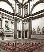 Michelangelo: The Medici Chapel by James…