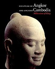 Sculpture of Angkor and ancient Cambodia :…