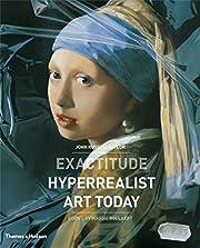 Exactitude: Hyperrealist Art Today de John…