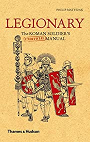 Legionary: The Roman Soldier's (Unofficial)…