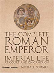 The Complete Roman Emperor: Imperial Life at…