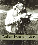 Walker Evans at Work : 745 Photographs Together With Documents Selected from Letters, Memoranda, Interviews, Notes / With an Essay by Jerry L. Thompson
