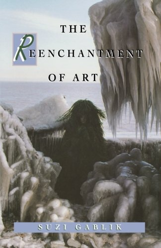 The Reenchantment of Art, Gablik, Suzi