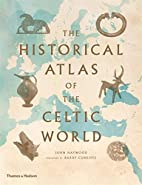 Historical Atlas of the Celtic World by John…