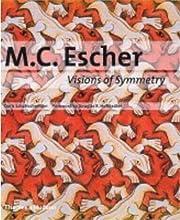 M. C. Escher: Visions of Symmetry: Visions…