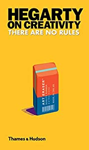 Hegarty on Creativity: There Are No Rules de…