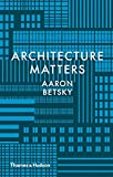 Architecture matters / Aaron Betsky