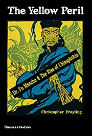 The Yellow Peril: Dr. Fu Manchu and the Rise…