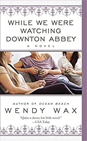 While We Were Watching Downton Abbey by…