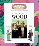 Grant Wood / written and illustrated by Mike Venezia ; consultant, Meg Moss