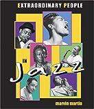 Extraordinary people in jazz / Marvin Martin